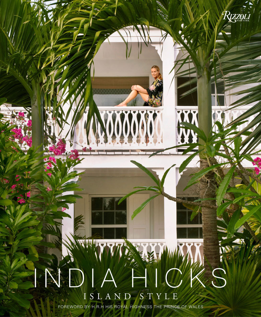 Hicks's third book, India Hicks: Island Style, is out this month from Rizzoli.