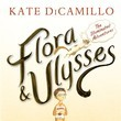 Flora & Ulysses by Kate DiCamillo (Candlewick Press)