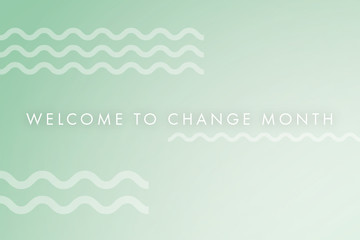 Welcome To Change Month